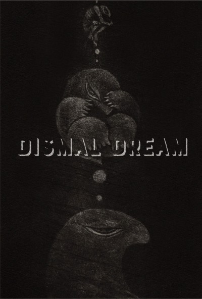 """DISMAL DREAM"""