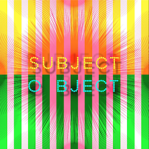 SUBJECT / OBJECT